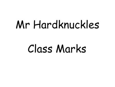 Mr Hardknuckles Class Marks. Mr Hardnuckles gave his class an algebra test. These are their marks. 2, 5, 7, 6, 8, 5, 3, 8, 9, 7, 6, 6, 8, 7, 4, 9, 5,