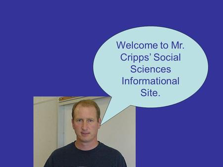 Welcome to Mr. Cripps' Social Sciences Informational Site.