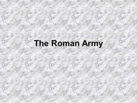 The Roman Army. History of the Roman Army In the past each Kings was in charge of creating his own army Usually had 1,000 soldiers Army was only created.