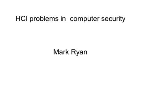 HCI problems in computer security Mark Ryan. Electronic voting.
