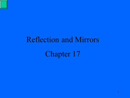 1 Reflection and Mirrors Chapter 17. 2 The Law of Reflection When light strikes a surface it is reflected. The light ray striking the surface is called.
