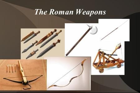 The Roman Weapons. The catapult Rome did not invent the catapult, but they did invent the idea of using it for more then just seige; they also invented.