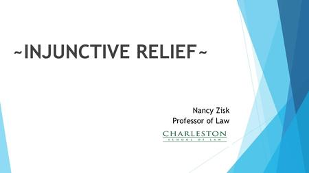 ~INJUNCTIVE RELIEF~ Nancy Zisk Professor of Law. Rule 65—Injunctions and Restraining Orders  (a) Preliminary Injunction  (b) Temporary Restraining Order.