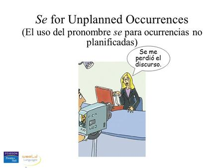 Se for Unplanned Occurrences (El uso del pronombre se para ocurrencias no planificadas) Se me perdió el discurso.
