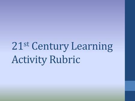 21 st Century Learning Activity Rubric. COLLABORATION Students work as a group. They have equal responsibility in completing the task given. Each member.