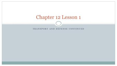 TRANSPORT AND DEFENSE CONTINUED Chapter 12 Lesson 1.