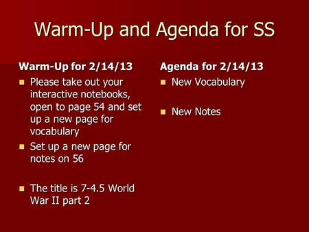 Warm-Up and Agenda for SS Warm-Up for 2/14/13 Please take out your interactive notebooks, open to page 54 and set up a new page for vocabulary Please.