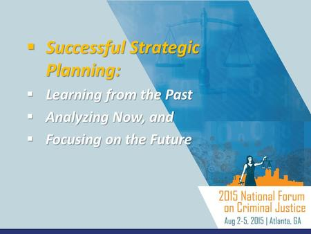 Successful Strategic Planning:  Learning from the Past  Analyzing Now, and  Focusing on the Future.