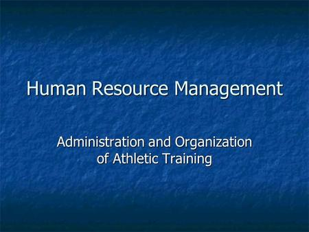 Human Resource Management Administration and Organization of Athletic Training.