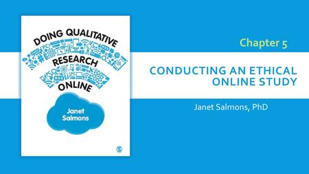 CONDUCTING AN ETHICAL ONLINE STUDY Janet Salmons, PhD Chapter 5.