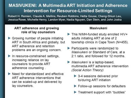 MASIVUKENI: A Multimedia ART Initiation and Adherence Intervention for Resource-Limited Settings Robert H. Remien, Claude A. Mellins, Reuben Robbins, Hetta.