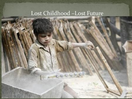 the issue of child labor in the modern world 10 modern-day forms of child labor i have prepared a list of modern day labor done by children around the world and some of the issues that are cause.