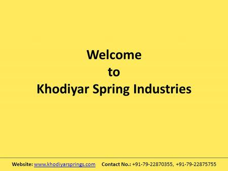 Welcome to Khodiyar Spring Industries Website:  Contact No.: +91-79-22870355, +91-79-22875755www.khodiyarsprings.com.