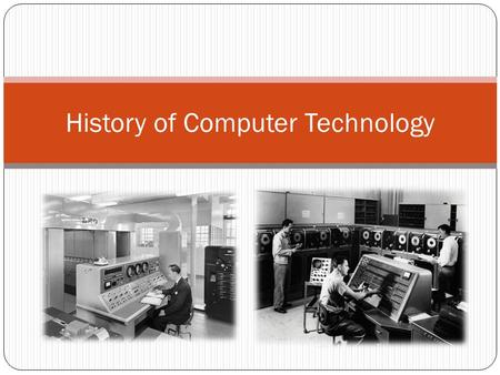 History of Computer Technology. History of Computer The timeline of computer history starts from Abacus. Abacus was used for thousands of years. In 1642,