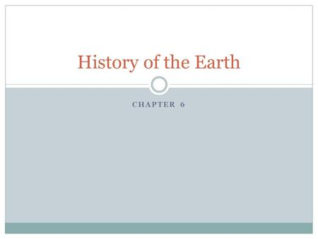 CHAPTER 6 History of the Earth. Origins of the Universe What does the Bible say about the origins of the universe? What have scientist learned about the.