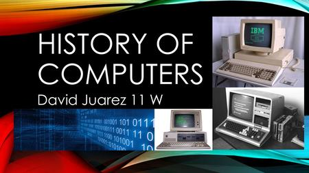 HISTORY OF COMPUTERS David Juarez 11 W. INTRODUCTION TO COMPUTERS The term computer was used before for those who made calculations Computer History can.