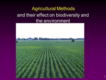 1 Agricultural Methods and their effect on biodiversity and the environment.
