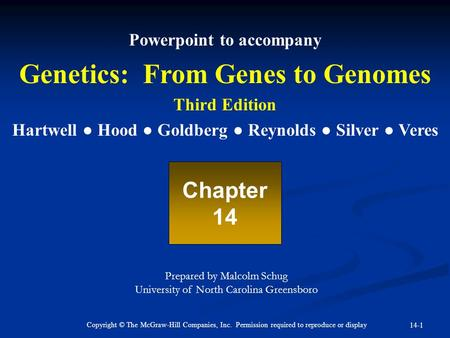 Copyright © The McGraw-Hill Companies, Inc. Permission required to reproduce or display 14-1 Powerpoint to accompany Genetics: From Genes to Genomes Third.