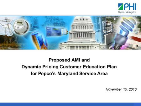 0 Proposed AMI and Dynamic Pricing Customer Education Plan for Pepco's Maryland Service Area November 15, 2010.
