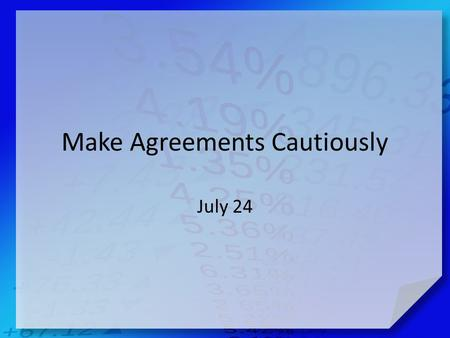 Make Agreements Cautiously July 24. Admit it, now … What is one of the dumbest things you have ever bought? Most of these things didn't cost us too much.