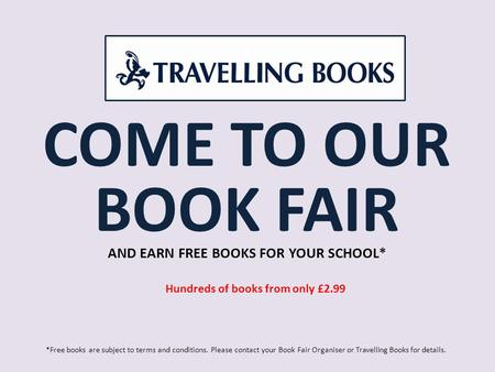 COME TO OUR BOOK FAIR AND EARN FREE BOOKS FOR YOUR SCHOOL* *Free books are subject to terms and conditions. Please contact your Book Fair Organiser or.