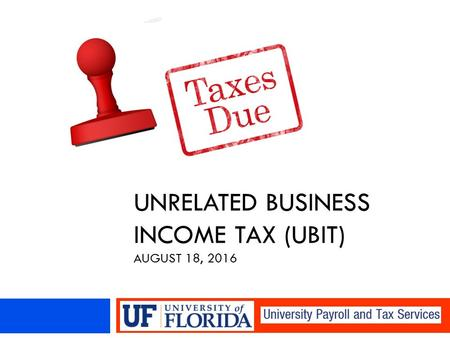 UNRELATED BUSINESS INCOME TAX (UBIT) AUGUST 18, 2016.