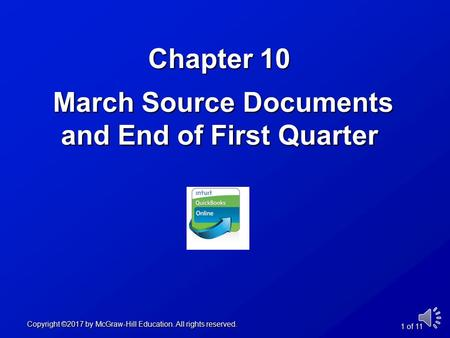 Chapter 10 March Source Documents and End of First Quarter Copyright ©2017 by McGraw-Hill Education. All rights reserved. 1 of 11.