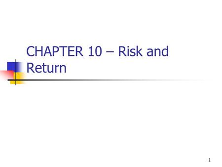 1 CHAPTER 10 – Risk and Return. 2 Questions to be addressed Differentiate between standalone risk and risk in a portfolio. How are they measured? What.