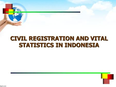 CIVIL REGISTRATION AND VITAL STATISTICS IN INDONESIA.