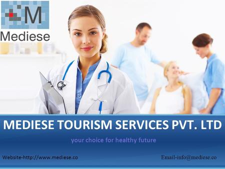 MEDIESE <strong>TOURISM</strong> SERVICES PVT. LTD your choice for healthy future Website-http://www.mediese.co