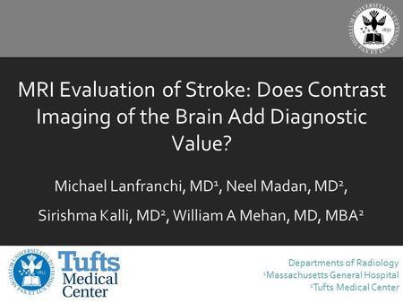 MRI Evaluation of Stroke: Does Contrast Imaging of the Brain Add Diagnostic Value? Michael Lanfranchi, MD 1, Neel Madan, MD 2, Sirishma Kalli, MD 2, William.