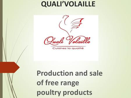 QUALI'VOLAILLE Production and sale of free range poultry products.