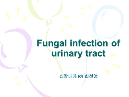 Fungal infection of urinary tract 신장내과 R4 최선영. Opportunistic fungal pathogen in urinary tract  Candida : most prevalent and pathogenic fungi UTI –hematogenous.
