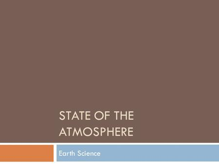 STATE OF THE ATMOSPHERE Earth Science. Temperature vs. Heat  NOT THE SAME THING!!  Temperature measures how fast or slow molecules move around (their.