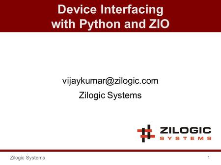 Zilogic Systems 1 Device Interfacing with Python and ZIO Zilogic Systems.
