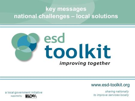 supported by a local government initiative sharing nationally to improve services locally key messages national challenges – local.