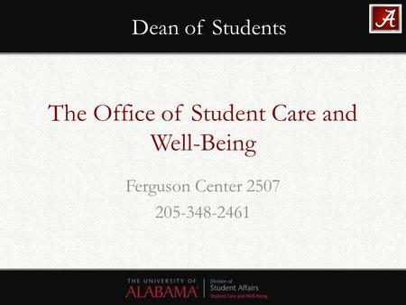 The Office of Student Care and Well-Being Ferguson Center 2507 205-348-2461 Dean of Students.