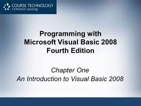 Programming with Microsoft Visual Basic 2008 Fourth Edition Chapter One An Introduction to Visual Basic 2008.