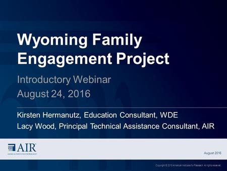 Wyoming Family Engagement Project Introductory Webinar August 24, 2016 Kirsten Hermanutz, Education Consultant, WDE Lacy Wood, Principal Technical Assistance.