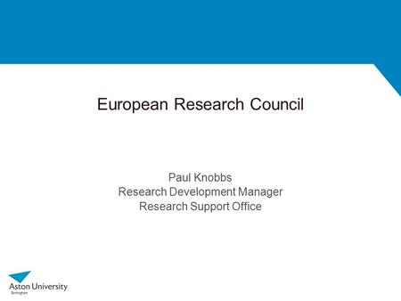 European Research Council Paul Knobbs Research Development Manager Research Support Office.