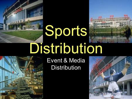 "Sports Distribution Event & Media Distribution. Stadium as ""Place"" Sports – produced & consumed at same time.Sports – produced & consumed at same time."
