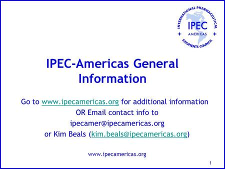 1 IPEC-Americas General Information Go to  for additional informationwww.ipecamericas.org OR  contact info to