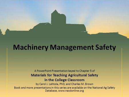 Machinery Management Safety A PowerPoint Presentation keyed to Chapter 5 of Materials for Teaching Agricultural Safety in the College Classroom by Carol.