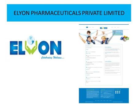 "ELYON PHARMACEUTICALS PRIVATE LIMITED. Vision & Mission Vision is not seeing things as they are rather it are as they will be. ""Our Vision is to be a."