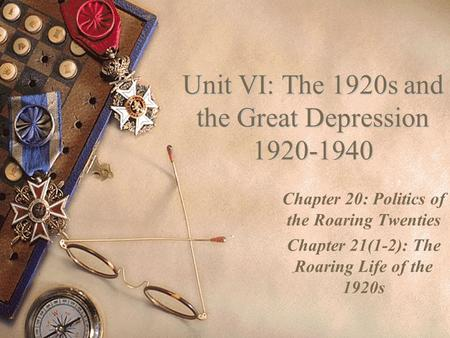 Unit VI: The 1920s and the Great Depression 1920-1940 Chapter 20: Politics of the Roaring Twenties Chapter 21(1-2): The Roaring Life of the 1920s.