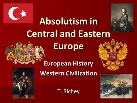 Absolutism in Central and Eastern Europe European History Western Civilization T. Richey.