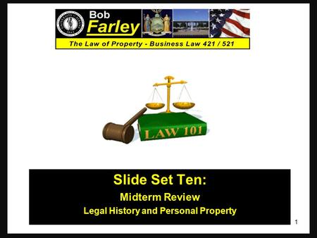 Slide Set Ten: Midterm Review Legal History and Personal Property 1.