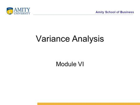 Amity School of Business Variance Analysis Module VI.