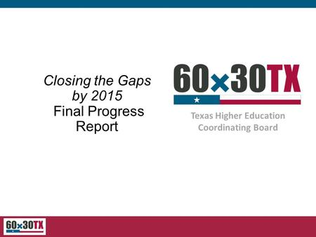 Texas Higher Education Coordinating Board Closing the Gaps by 2015 Final Progress Report.