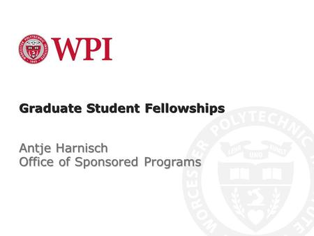 Graduate Student Fellowships Antje Harnisch Office of Sponsored Programs.